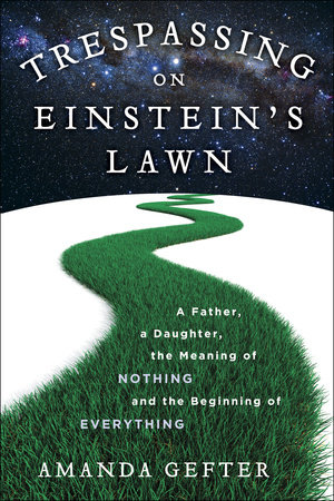 Trespassing on Einstein's Lawn by Amanda Gefter