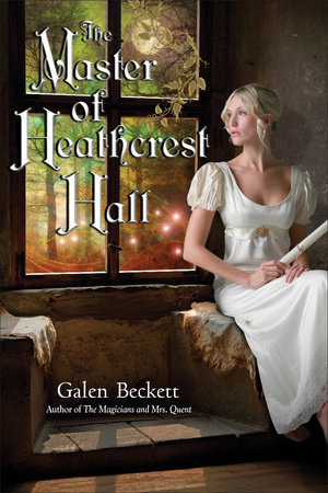 The Master of Heathcrest Hall by Galen Beckett