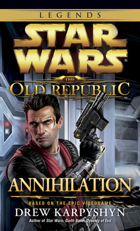 Annihilation: Star Wars Legends (The Old Republic) by Drew Karpyshyn