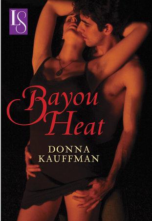Bayou Heat by Donna Kauffman