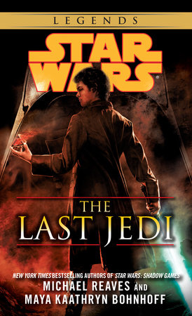 The Last Jedi: Star Wars Legends by Michael Reaves and Maya Kaathryn Bohnhoff