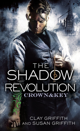 The Shadow Revolution: Crown & Key by Clay Griffith and Susan Griffith