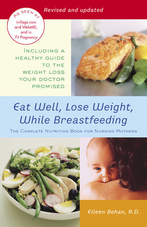 Eat Well, Lose Weight While Breastfeeding by Eileen Behan