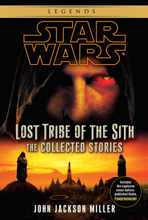 Lost Tribe of the Sith: Star Wars Legends: The Collected Stories by John Jackson Miller