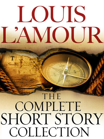 The Complete Collected Short Stories of Louis L'Amour: Volumes 1-7 by Louis L'Amour