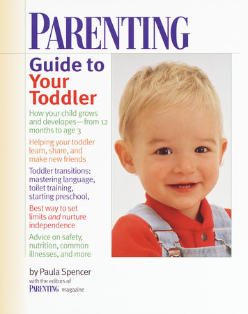 Parenting Guide to Your Toddler by Parenting Magazine Editors