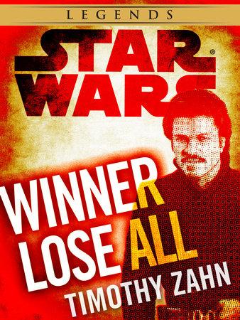 Winner Lose All--A Lando Calrissian Tale: Star Wars Legends (Novella) by Timothy Zahn