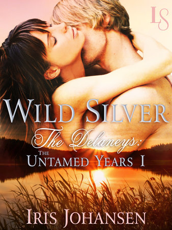Wild Silver: The Delaneys by Iris Johansen