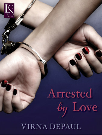 Arrested by Love by Virna DePaul