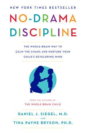No-Drama Discipline by Daniel J. Siegel and Tina Payne Bryson