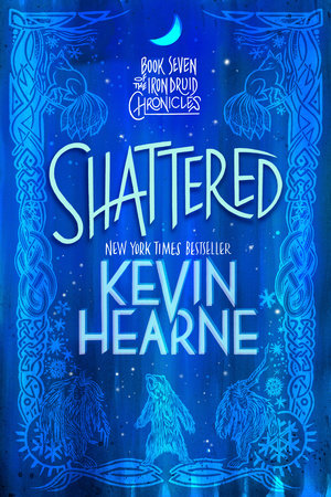 Shattered: The Iron Druid Chronicles by Kevin Hearne