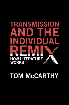 Transmission and the Individual Remix by Tom McCarthy