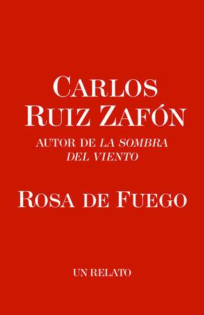 Rosa de Fuego by Carlos Ruiz Zafon