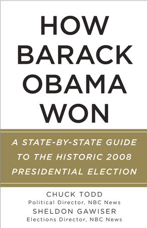 How Barack Obama Won by Chuck Todd and Sheldon Gawiser