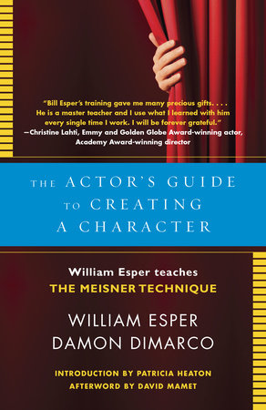 The Actor's Guide to Creating a Character by William Esper and Damon Dimarco