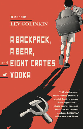 A Backpack, a Bear, and Eight Crates of Vodka by Lev Golinkin