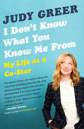 I Don't Know What You Know Me From by Judy Greer