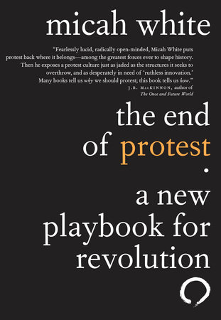 The End of Protest by Micah White