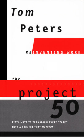 The Project50 (Reinventing Work) by Tom Peters
