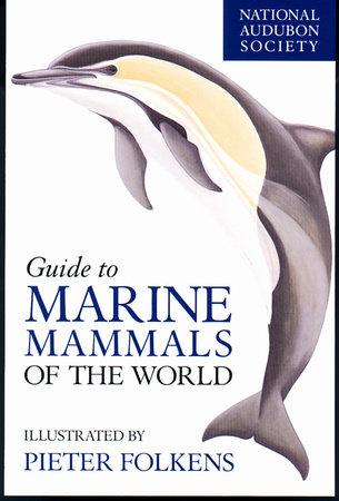 National Audubon Society Guide to Marine Mammals of the World by National Audubon Society