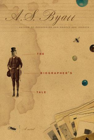 The Biographer's Tale by A. S. Byatt