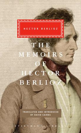 The Memoirs of Hector Berlioz by Hector Berlioz