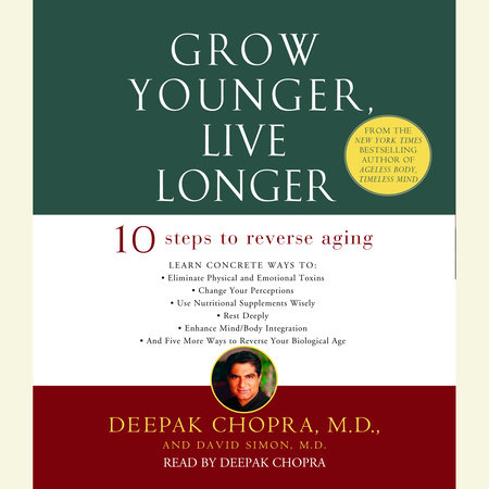 Grow Younger, Live Longer by Deepak Chopra, M.D. and David Simon, M.D.