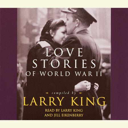 Love Stories of World War II by Larry King