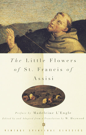 The Little Flowers of St. Francis of Assisi by St. Francis of Assisi