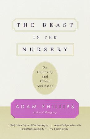 The Beast In Nursery By Adam Phillips