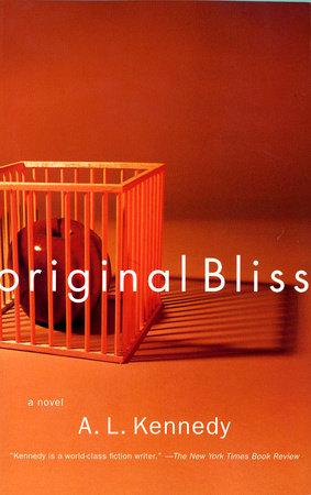 Original Bliss by A. L. Kennedy