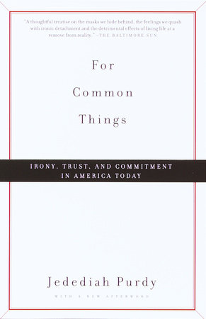 For Common Things By Jedediah Purdy Penguinrandomhousecom Books