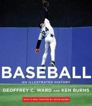 Baseball by Geoffrey C. Ward, Ken Burns and Kevin Baker