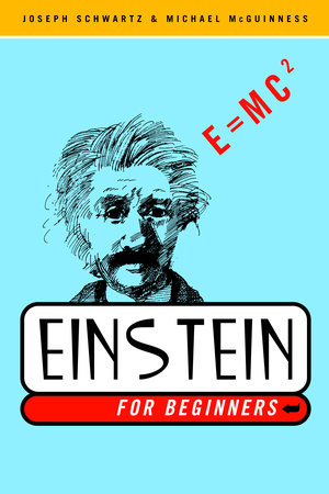 Einstein for Beginners by Joseph Schwartz and Michael McGuinness