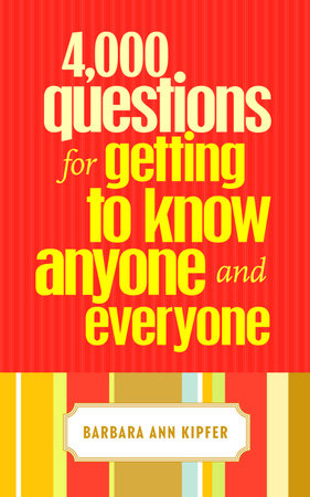 4,000 Questions for Getting to Know Anyone and Everyone by Barbara Ann Kipfer