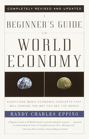 A Beginner's Guide to the World Economy by Randy Charles Epping