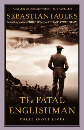 The Fatal Englishman by Sebastian Faulks