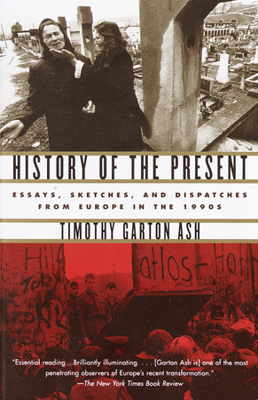 History of the Present by Timothy Garton Ash