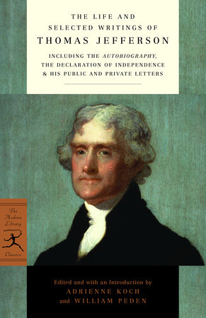 The Life and Selected Writings of Thomas Jefferson by Thomas Jefferson