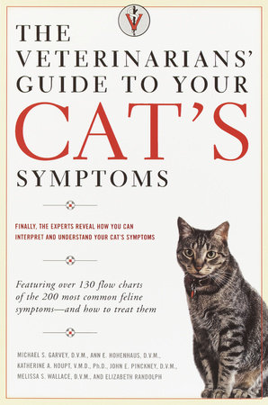The Veterinarians' Guide to Your Cat's Symptoms by Michael S. Garvey, D.V.M., Anne E. Hohenhaus, D.V.M., Katherine A. Houpt, D.V.M., John E. Pinckney, D.V.M. and Melissa S. Wallace, D.M.V.