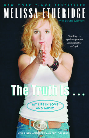 The Truth Is . . . by Melissa Etheridge and Laura Morton