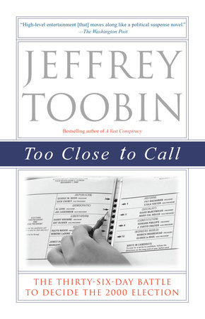 Too Close to Call by Jeffrey Toobin