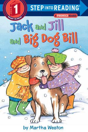 Jack and Jill and Big Dog Bill: A Phonics Reader by Martha Weston