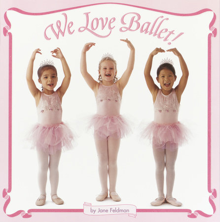 We Love Ballet! by Jane Feldman