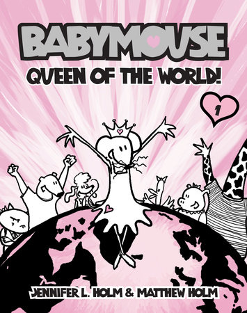 Babymouse #1: Queen of the World! by Jennifer L. Holm and Matt Holm