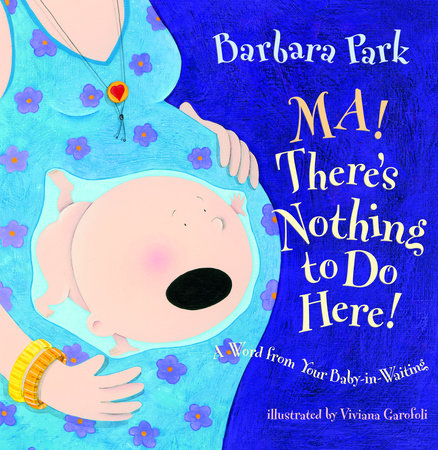 Ma! There's Nothing to Do Here! A Word from your Baby-in-Waiting by Barbara Park