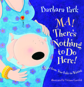 Ma! There's Nothing to Do Here! A Word from your Baby-in-Waiting