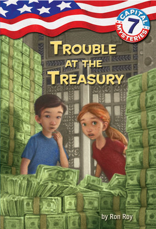 Capital Mysteries #7: Trouble at the Treasury by Ron Roy