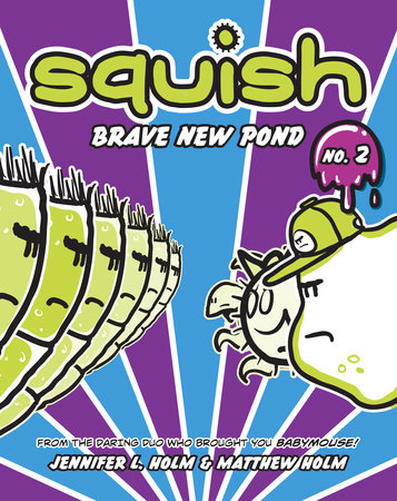 Squish #2: Brave New Pond by Jennifer L. Holm and Matthew Holm