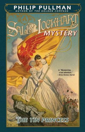 The Tin Princess: A Sally Lockhart Mystery by Philip Pullman